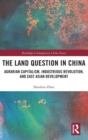 The Land Question in China : Agrarian Capitalism, Industrious Revolution, and East Asian Development - Book