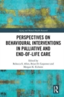 Perspectives on Behavioural Interventions in Palliative and End-of-Life Care - Book