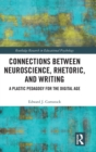 Connections Between Neuroscience, Rhetoric, and Writing : A Plastic Pedagogy for the Digital Age - Book