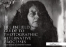 Jill Enfield's Guide to Photographic Alternative Processes : Popular Historical and Contemporary Techniques - Book