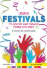 Using Festivals to Inspire and Engage Young Children : A month-by-month guide - Book