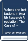Values and Institutions in Health Research Regulation : The Case of Regenerative Medicine - Book