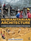 Humanitarian Architecture : 15 stories of architects working after disaster - Book