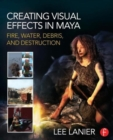 Creating Visual Effects in Maya : Fire, Water, Debris, and Destruction - Book