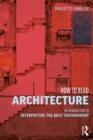How to Read Architecture : An Introduction to Interpreting the Built Environment - Book