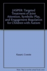Jasper : Targeted Treatment of Joint Attention, Symbolic Play, and Engagement Regulation for Children with Autism - Book