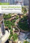 Green Infrastructure for Landscape Planning : Integrating Human and Natural Systems - Book