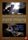 The Filmmaker's Guide to Digital Imaging : for Cinematographers, Digital Imaging Technicians, and Camera Assistants - Book