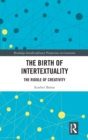 The Birth of Intertextuality : The Riddle of Creativity - Book