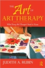 The Art of Art Therapy : What Every Art Therapist Needs to Know - Book