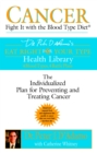 Cancer : Fight it with Blood Type Diet - the Individualised Plan for Preventing and Treating Cancer - Book