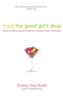 Food: The Good Girl's Drug : How To Stop Using Food to Control Your Feelings - Book