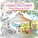 The World of Debbie Macomber : Come Home to Color: An Adult Coloring Book - Book