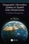 Geographic Information Systems to Spatial Data Infrastructures : A Global Perspective - eBook