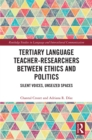 Tertiary Language Teacher-Researchers Between Ethics and Politics : Silent Voices, Unseized Spaces - eBook