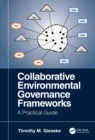 Collaborative Environmental Governance Frameworks : A Practical Guide - eBook