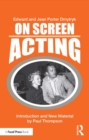 On Screen Acting : An Introduction to the Art of Acting for the Screen - eBook