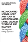 Incorporating Science, Body, and Yoga in Nutrition-Based Eating Disorder Treatment and Recovery : The Integrated Eating Approach - eBook