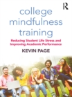 College Mindfulness Training : Reducing Student Life Stress and Improving Academic Performance - eBook