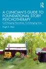 A Clinician's Guide to Foundational Story Psychotherapy : Co-Changing Narratives, Co-Changing Lives - eBook
