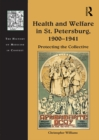 Health and Welfare in St. Petersburg, 1900-1941 : Protecting the Collective - eBook