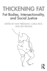 Thickening Fat : Fat Bodies, Intersectionality, and Social Justice - eBook