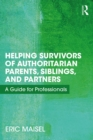 Helping Survivors of Authoritarian Parents, Siblings, and Partners : A Guide for Professionals - eBook