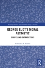 George Eliot's Moral Aesthetic : Compelling Contradictions - eBook