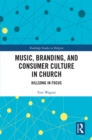 Music, Branding and Consumer Culture in Church : Hillsong in Focus - eBook