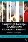 Navigating Challenges in Qualitative Educational Research : Research, Interrupted - eBook