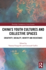 China's Youth Cultures and Collective Spaces : Creativity, Sociality, Identity and Resistance - eBook