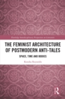 The Feminist Architecture of Postmodern Anti-Tales : Space, Time, and Bodies - eBook