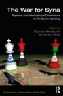 The War for Syria : Regional and International Dimensions of the Syrian Uprising - eBook