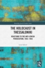 The Holocaust in Thessaloniki : Reactions to the Anti-Jewish Persecution, 1942-1943 - eBook