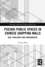 Pseudo-Public Spaces in Chinese Shopping Malls : Rise, Publicness and Consequences - eBook