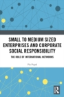 Small to Medium Sized Enterprises and Corporate Social Responsibility : The Role of International Networks - eBook