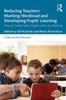 Reducing Teachers' Marking Workload and Developing Pupils' Learning : How to Create More Impact with Less Marking - eBook