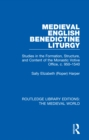 Medieval English Benedictine Liturgy : Studies in the Formation, Structure, and Content of the Monastic Votive Office, c. 950-1540 - eBook