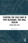 Fighting the Cold War in Post-Blockade, Pre-Wall Berlin : Behind Enemy Lines - eBook