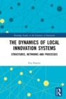The Dynamics of Local Innovation Systems : Structures, Networks and Processes - eBook