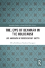 The Jews of Denmark in the Holocaust : Life and Death in Theresienstadt Ghetto - eBook