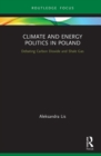 Climate and Energy Politics in Poland : Debating Carbon Dioxide and Shale Gas - eBook