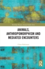 Animals, Anthropomorphism and Mediated Encounters - eBook