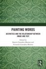 Painting Words : Aesthetics and the Relationship between Image and Text - eBook