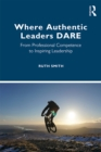 Where Authentic Leaders DARE : From Professional Competence to Inspiring Leadership - eBook