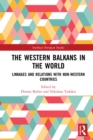The Western Balkans in the World : Linkages and Relations with Non-Western Countries - eBook