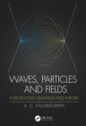 Waves, Particles and Fields : Introducing Quantum Field Theory - eBook