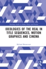 Ideologies of the Real in Title Sequences, Motion Graphics and Cinema - eBook