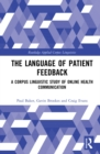 The Language of Patient Feedback : A Corpus Linguistic Study of Online Health Communication - eBook