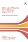 The Elements of Ethical Practice : Applied Psychology Ethics in Australia - eBook
